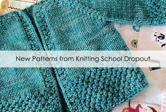 new patterns from Knitting School Dropout
