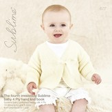 Sublime 677 The Fourth Irresistibly Sublime Baby 4 Ply Handknit Book